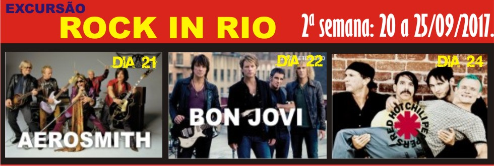 EXCURSÃO PRA ROCK IN RIO AEROSMITH, BON JOVI, RED HOT CHILI PEPPERS